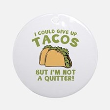 I Could Give Up Tacos Ornament (Round)