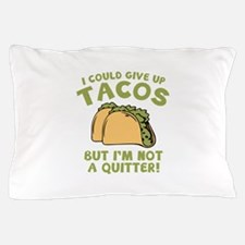 I Could Give Up Tacos Pillow Case