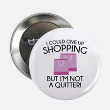 """I Could Give Up Shopping 2.25"""" Button"""