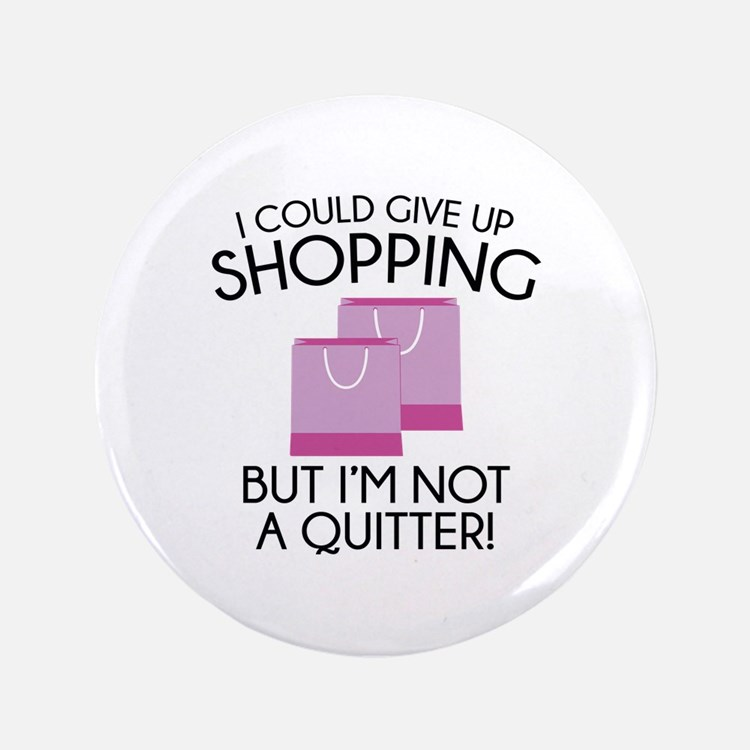 """I Could Give Up Shopping 3.5"""" Button (100 pack)"""