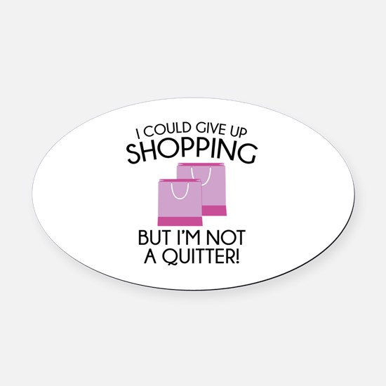 I Could Give Up Shopping Oval Car Magnet