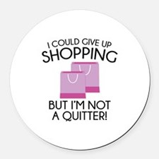 I Could Give Up Shopping Round Car Magnet