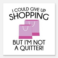 """I Could Give Up Shopping Square Car Magnet 3"""" x 3"""""""