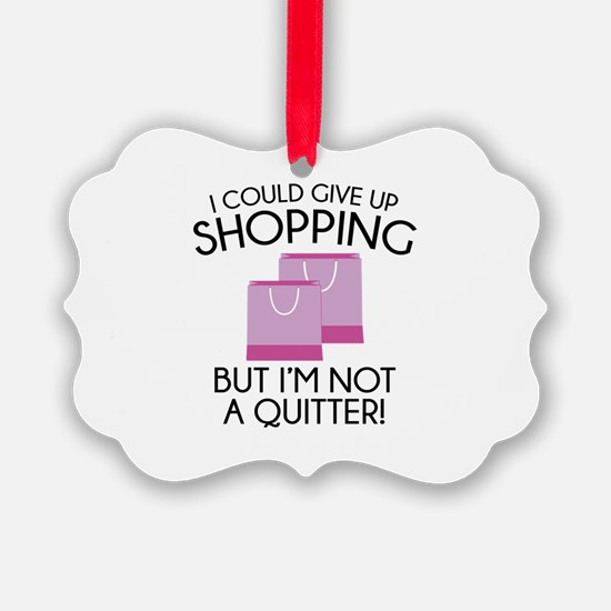 I Could Give Up Shopping Ornament