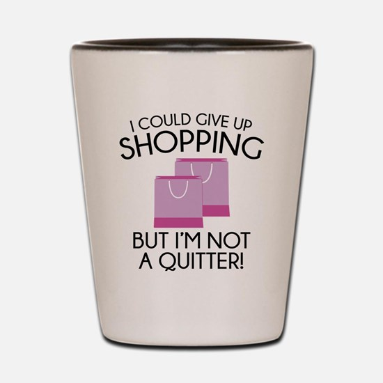 I Could Give Up Shopping Shot Glass
