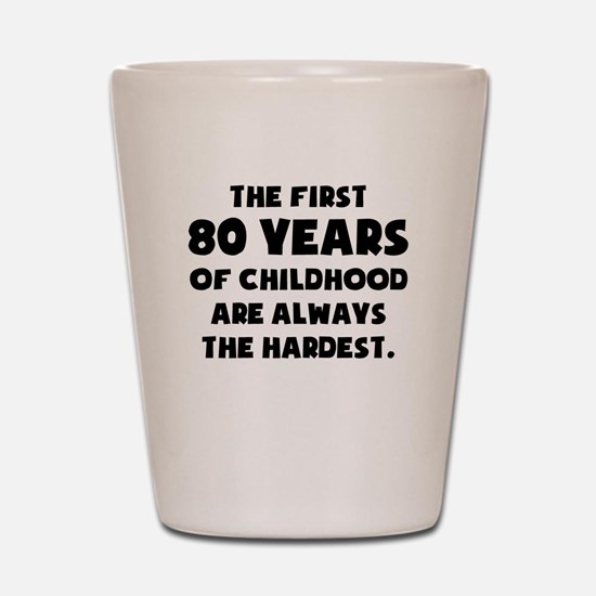 The First 80 Years Of Childhood Shot Glass