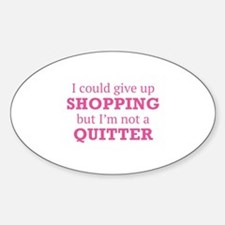 I Could Give Up Shopping Sticker (Oval)