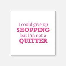 """I Could Give Up Shopping Square Sticker 3"""" x 3"""""""