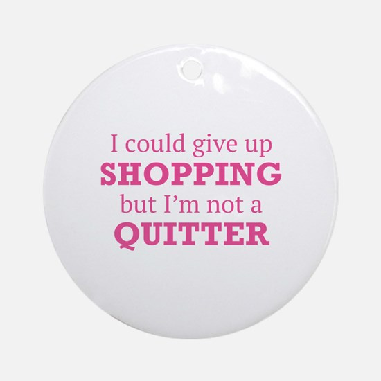 I Could Give Up Shopping Ornament (Round)