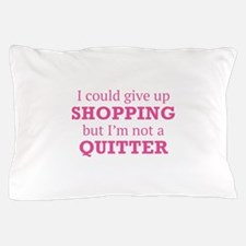 I Could Give Up Shopping Pillow Case