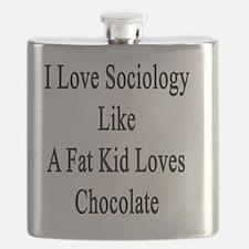 I Love Sociology Like A Fat Kid Loves Chocol Flask