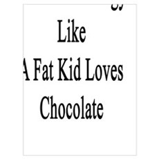 I Love Sociology Like A Fat Kid Loves Chocolate Poster