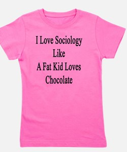 I Love Sociology Like A Fat Kid Loves C Girl's Tee