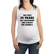 The First 76 Years Of Childhood Maternity Tank Top