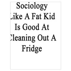 I'm Good At Sociology Like A Fat Kid Is Good At Cl Poster