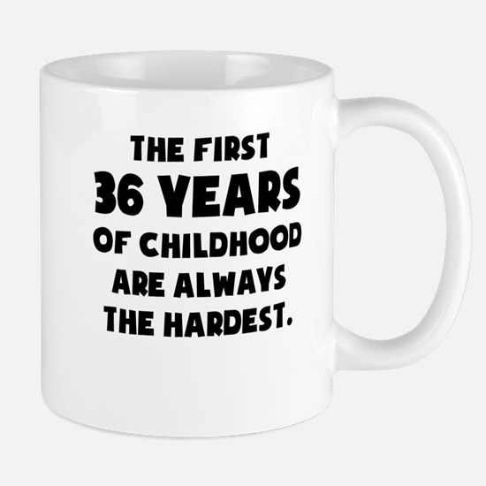 The First 36 Years Of Childhood Mugs