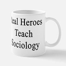Real Heroes Teach Sociology  Mug