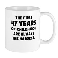 The First 47 Years Of Childhood Mugs