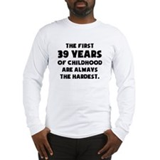 The First 39 Years Of Childhood Long Sleeve T-Shir
