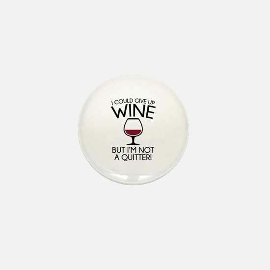I Could Give Up Wine Mini Button