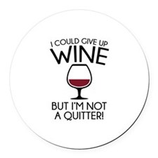 I Could Give Up Wine Round Car Magnet