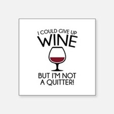 """I Could Give Up Wine Square Sticker 3"""" x 3"""""""