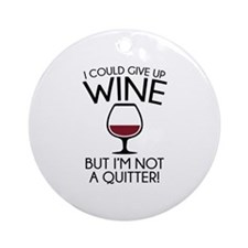 I Could Give Up Wine Ornament (Round)