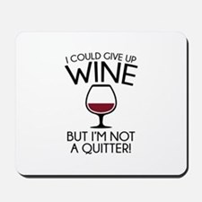 I Could Give Up Wine Mousepad
