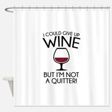 I Could Give Up Wine Shower Curtain