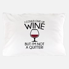 I Could Give Up Wine Pillow Case