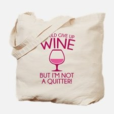 I Could Give Up Wine Tote Bag