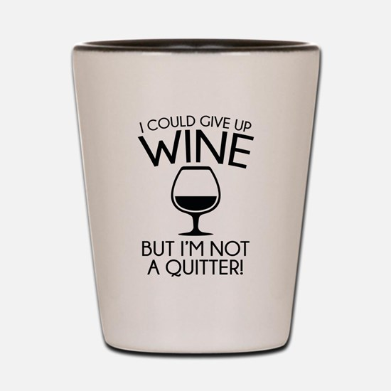 I Could Give Up Wine Shot Glass