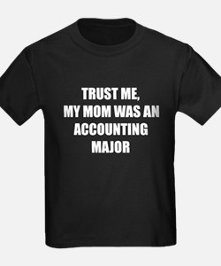 Trust Me My Mom Was An Accounting Major T-Shirt