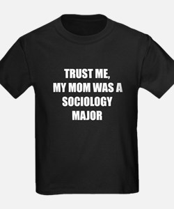 Trust Me My Mom Was A Sociology Major T-Shirt