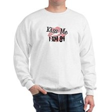 Kiss Me I am 84 Sweatshirt