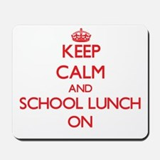 Keep Calm and School Lunch ON Mousepad