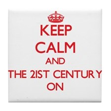 Keep Calm and The 21St Century ON Tile Coaster