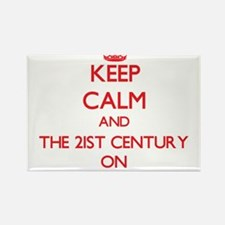 Keep Calm and The 21St Century ON Magnets