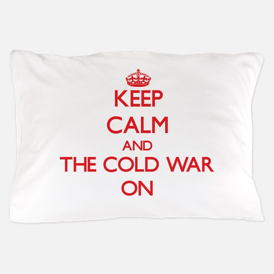 Keep Calm and The Cold War ON Pillow Case