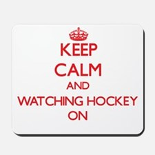 Keep Calm and Watching Hockey ON Mousepad