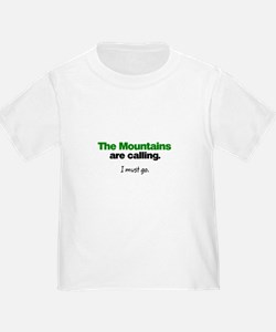The Mountains are Calling. I must go. T-Shirt