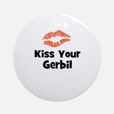 Kiss Your Gerbil Ornament (Round)