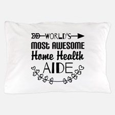 World's Most Awesome Home Health Aide Pillow Case
