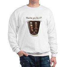 Coffee—how do you like it? Sweatshirt