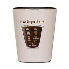 Coffee—How Do You Like It? Shot Glass