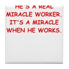 miracle worker Tile Coaster