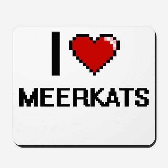 I love Meerkats Digital Design Mousepad