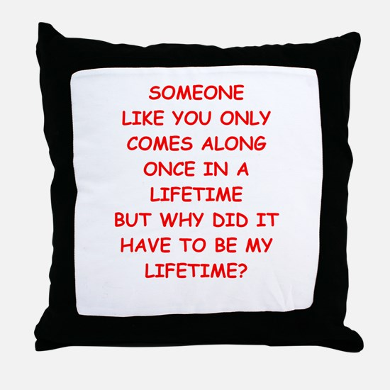 once in a lifetime Throw Pillow