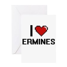 I love Ermines Digital Design Greeting Cards