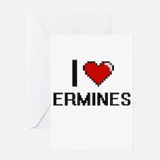 I love Ermines Digital Design Greeting Cards